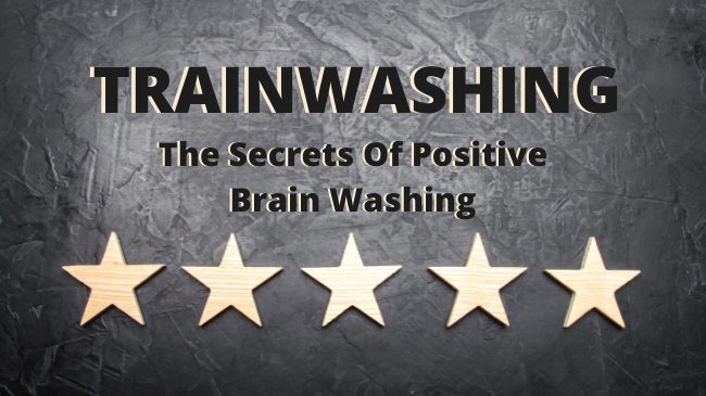 Trainwashing: The Secrets Of Positive Brain Washing, Everything Is Possible